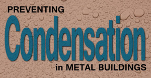 Preventing condensation probems in metal buildings