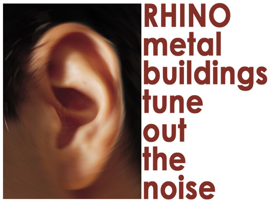 Closeup of an ear with the heading: RHINO metal buildings tune out the noise