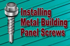 A steel building screw with washer against a metal building panel with the heading: Installing Metal Building Panel Screws