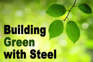 """Bright green leaves against a sunny background with the heading: """"Building Green with Steel."""""""