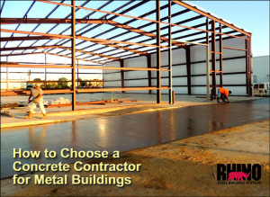 "A metal building under construction with newly poured concrete and the caption ""How to Choose a Concrete Contractor for Metal Buildings"""