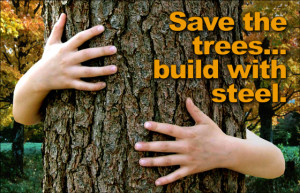 """Hands hugging a pine tree with the headline: """"Save the trees... build with steel."""""""