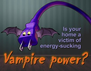 """Cartoon electrical plug looks like a bat, with the caption: """"Is your home a victim of energy-sucking vampire power?"""""""