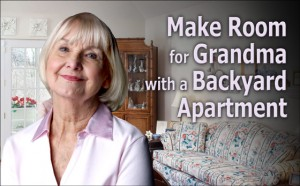 "Smiling older woman stands in her pleasant living room. Caption reads ""Make Room for Grandma with a Backyard Apartment."""
