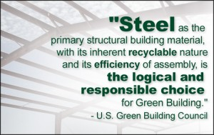 "U.S. Green Building Council states Steel is the ""logical and responsible choice for green building."""