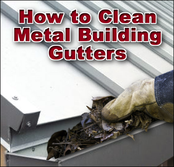 how to clean metal building gutters home gutter cleaning. Black Bedroom Furniture Sets. Home Design Ideas