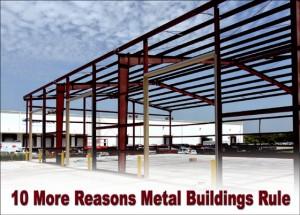 "Steel framed building under construction with the headline ""Ten More Reasons Metal Buildings Rule"""