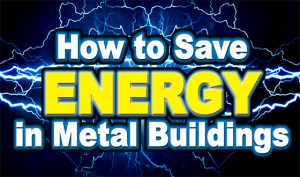 How to Save Energy in Metal Buildings