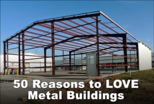 "Large steel building under construction in an industrial park with headline ""50 reasons to love Metal Buildings"""