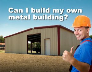 """tan metal building with rust-brown trim in rural setting and smiling man in hard hat giving a """"thumbs up"""" and headline """"Can I Build My Own Metal Building?"""""""