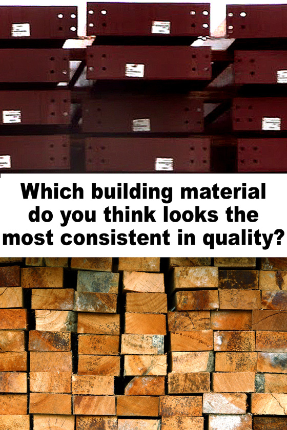Photos compare the constancy of steel building components to the irregularity of wood studs.