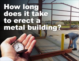 """men erecting a steel building in the background with a hand holding a watch in the foreground and headline """"How long does it take to erect a metal building?"""""""