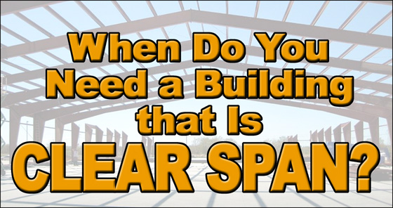 """A large steel building frame without interior supports with the text """"When Do You Need a Building that is Clear Span?"""""""
