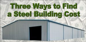 "large light gray metal building with blue trim superimposed over a background of cash and a headline that reads ""Three Way to Find a Steel Building Cost"""