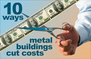 """man's hands with scissor cutting a string of $100 bills and text announcing """"10 Ways Metal Buildings Cut Costs"""""""