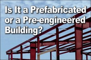 "photo of red-iron steel framing against sunny blue sky and text reading ""Is It a Prefabricated or a Pre-engineered Building?"""