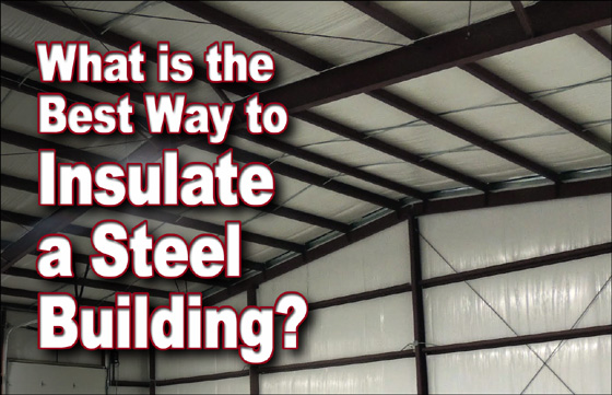 What Is The Best Steel Building Insulation Option