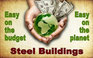cupped hands holding cash and a green globe depicting steel buildings are easy one the budge and the planet