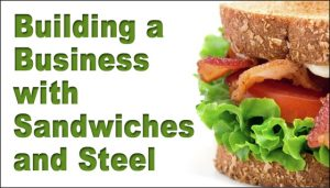 large sandwich with the text Building a Business with sandwiches and steel buildings