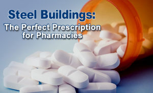 Why steel structures are the perfect prescription for pharmacies and medical offices.